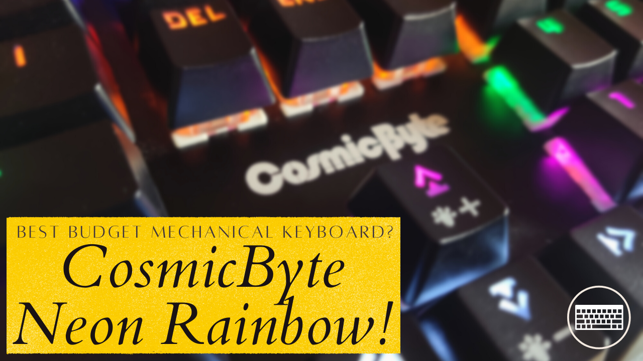 Cosmic Byte Neon Rainbow Mechanical Keyboard Review