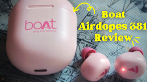 Boat Airdopes 381 Review